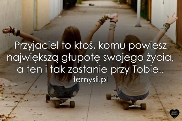 Przyjaciel to ktoś, komu powiesz największą..