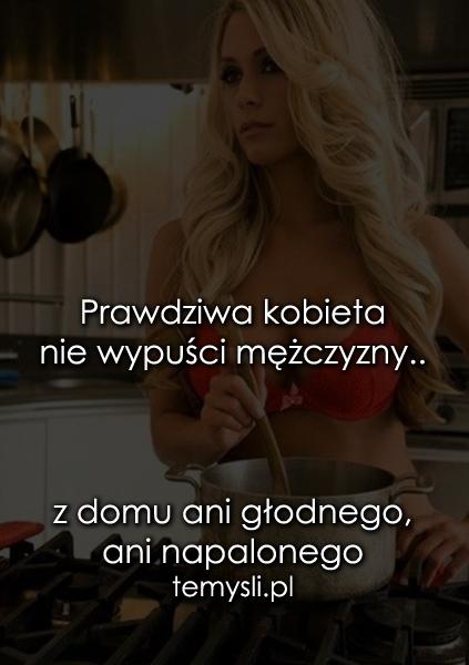 Prawdziwa kobieta nie wypuści mężczyzny..