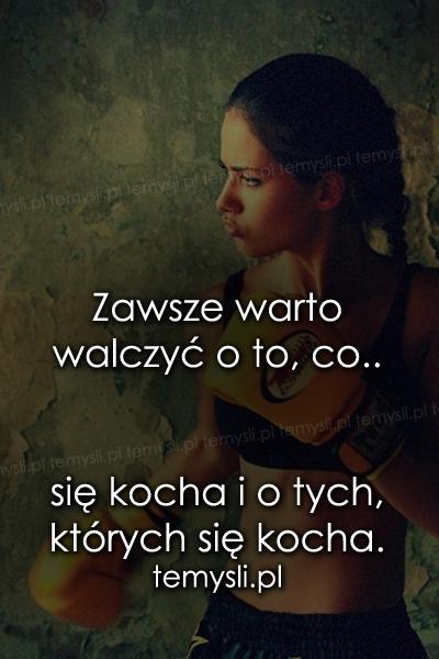 Zawsze warto walczyć o to, co się kocha..