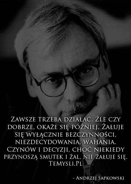 Zawsze Trzeba Działać Andrzej Sapkowski