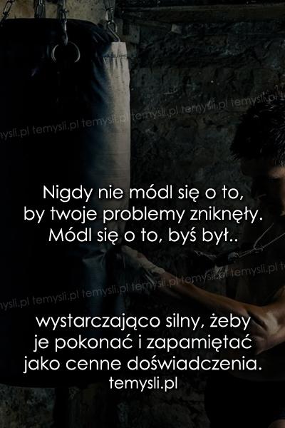 Nigdy nie módl się o to, by twoje problemy..