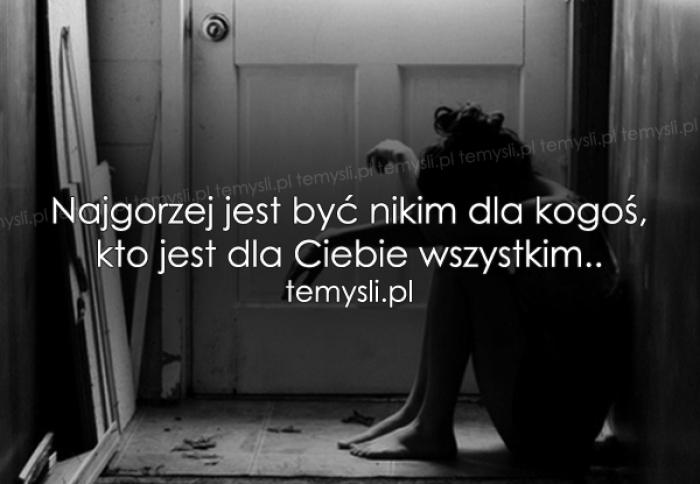Najgorzej jest być nikim dla kogoś, kto..