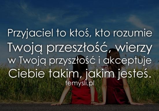 Przyjaciel to ktoś, kto rozumie Twoją