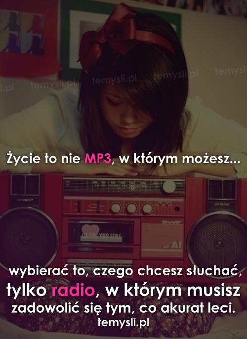 Życie to nie MP3, w którym możesz...