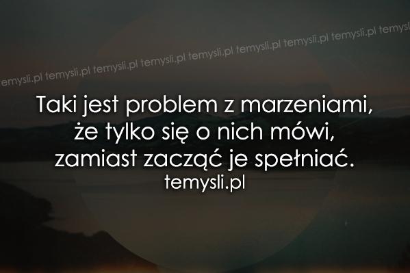 Taki jest problem z marzeniami..