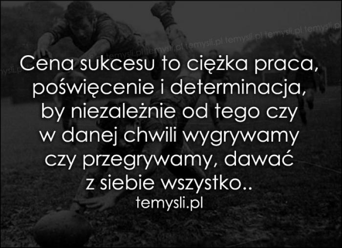 Cena sukcesu to ciężka praca, poświęcenie..