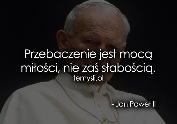 Przebaczenie jest mocą miłości, nie zaś...
