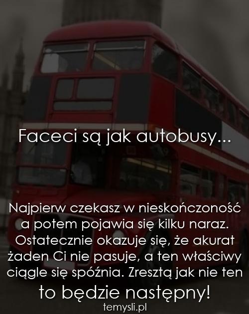 Faceci są jak autobusy