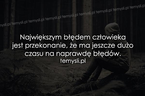 Największym błędem człowieka jest..