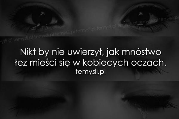 Nikt by nie uwierzył, jak mnóstwo łez mieści