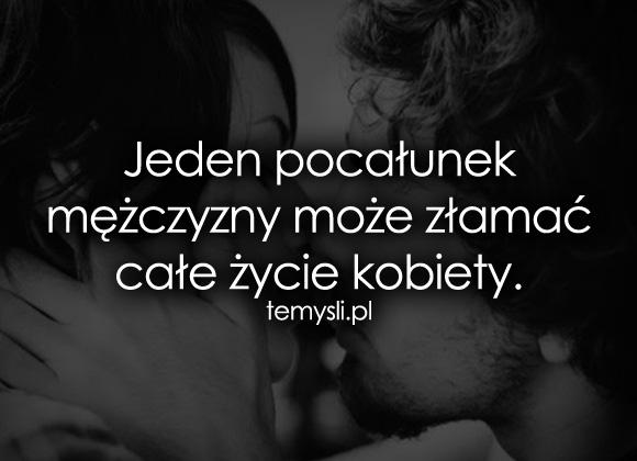 Jeden pocałunek mężczyzny może złamać całe...