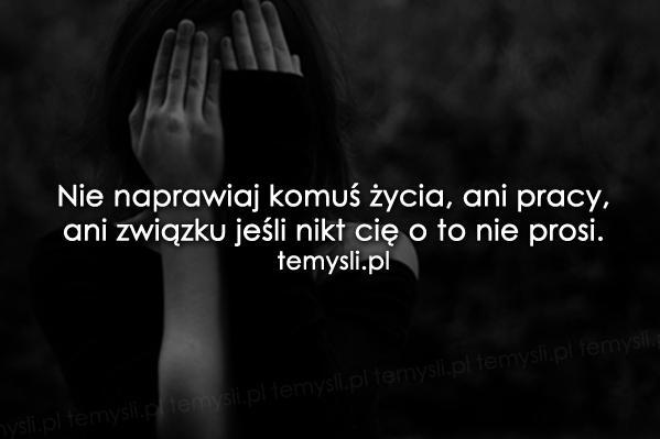 Nie naprawiaj komuś życia...