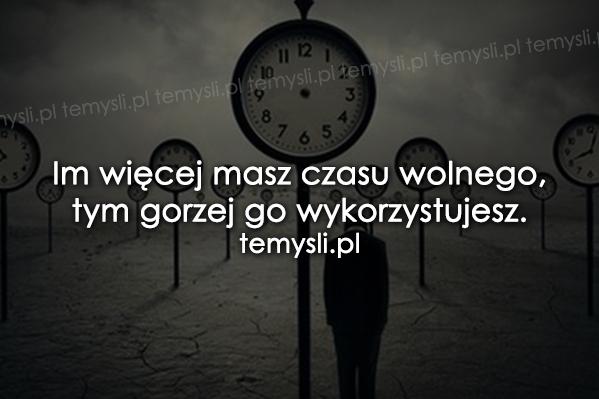 Im więcej masz czasu wolnego...