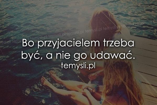 Bo przyjacielem trzeba być..