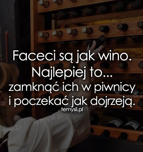 Faceci są jak wino. Najlepiej to...