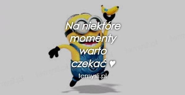 Na niektóre  momenty warto czekać ♥