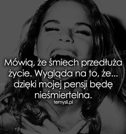 Mówią, że śmiech przedłuża życie...