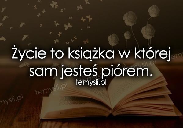 Życie to książka w której...