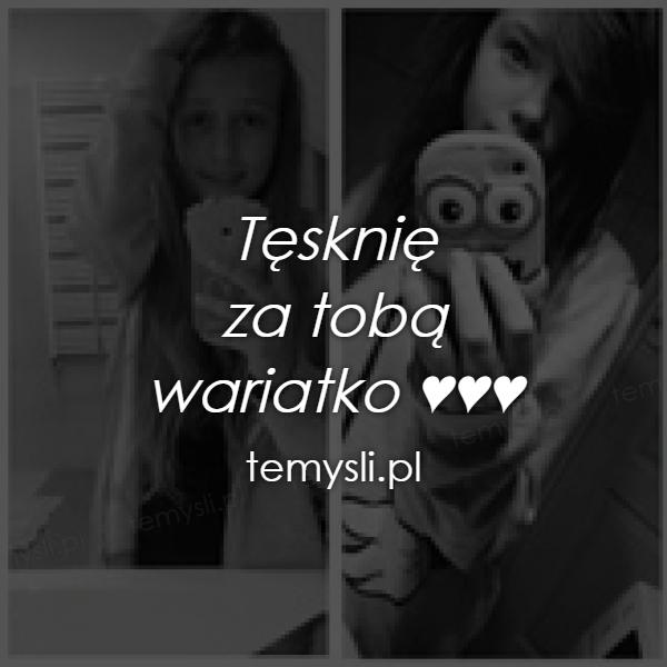 Tęsknię  za tobą  wariatko ♥♥♥