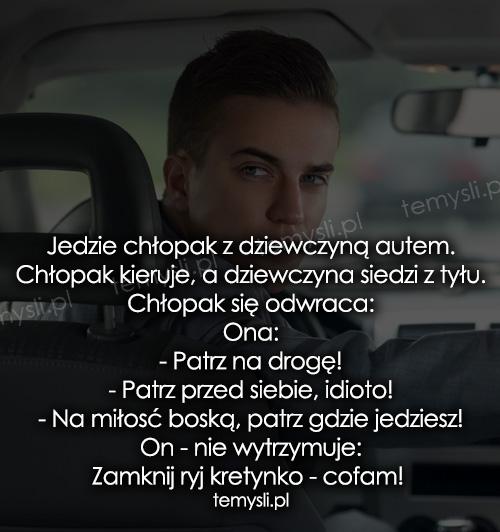 Jedzie chłopak z dziewczyną autem...