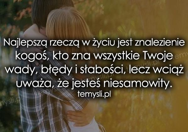 Najlepszą rzeczą w życiu jest znalezienie kogoś, kto...