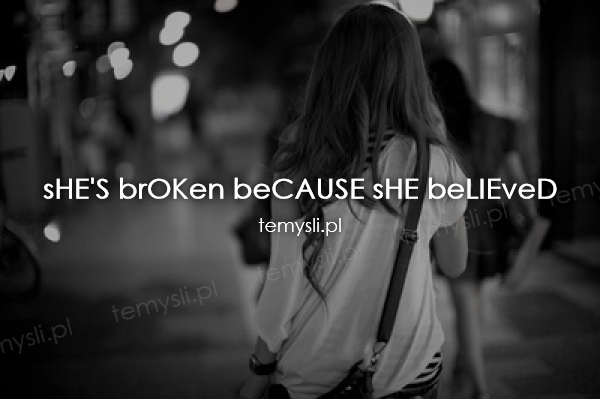 sHE'S brOKen beCAUSE sHE beLIEveD