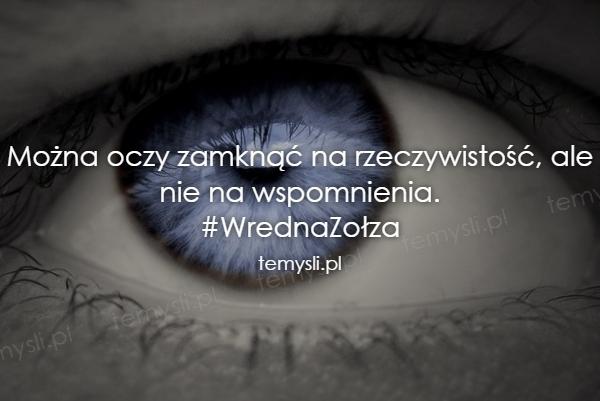 Można oczy zamknąć na rzeczywistość, ale nie na wspomnien