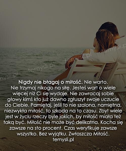 Nigdy nie błagaj o miłość. Nie warto.