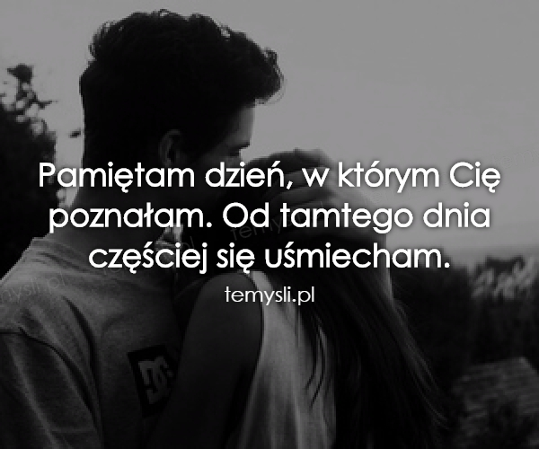 Pamiętam dzień, w którym Cię poznałam...
