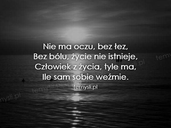 Nie ma oczu, bez łez, Bez bólu, życie nie istnieje, Człowiek