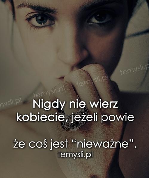 Nigdy nie wierz kobiecie, jeżeli powie...