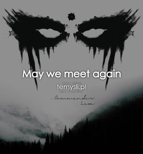 May we meet again