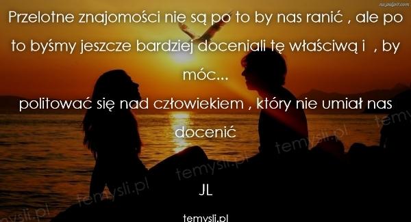 Przelotne znajomości nie są po to by nas ranić , ale po to b