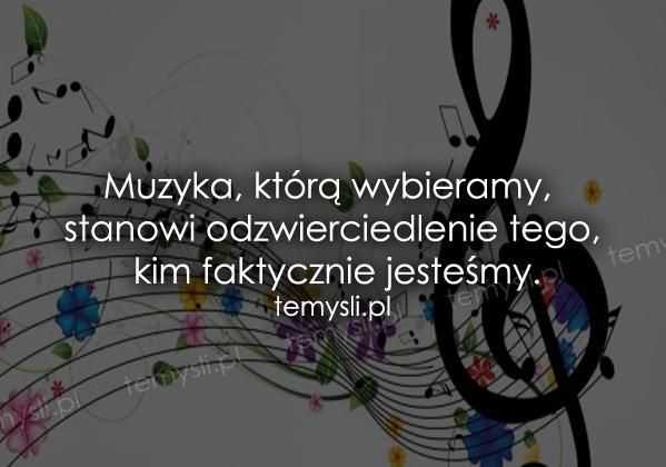 Muzyka, którą wybieramy, stanowi odzwierciedlenie tego, kim faktycznie jesteśmy.