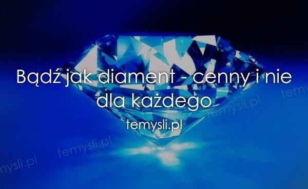Bądź jak diament - cenny i nie dla każdego