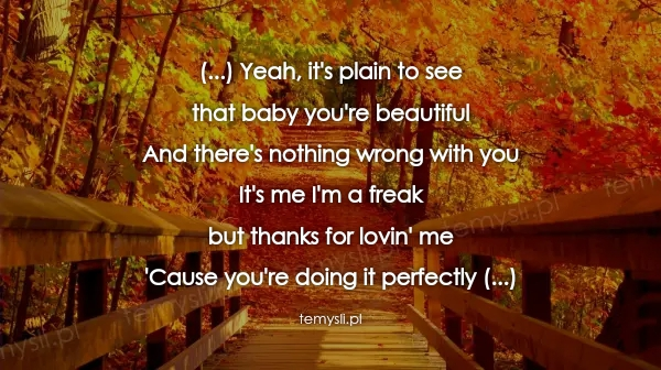 (...) Yeah, it's plain to see that baby you're beautiful And