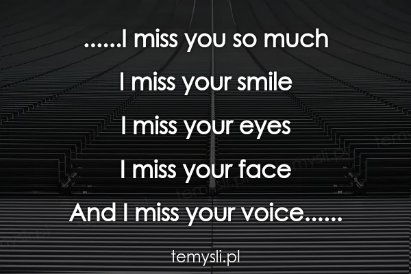 ......I miss you so much  I miss your smile  I miss your eye