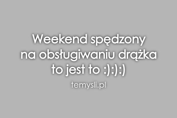 Weekend spędzony  na obsługiwaniu drążka  to jest to :):):)
