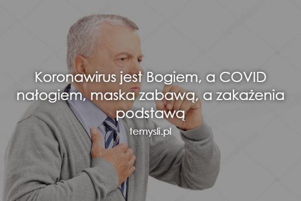 Koronawirus jest Bogiem, a COVID nałogiem, maska zabawą, a z