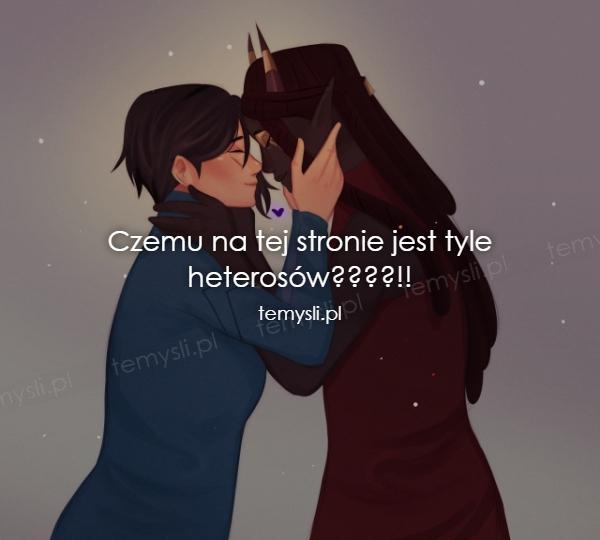 Czemu na tej stronie jest tyle heterosów????!!