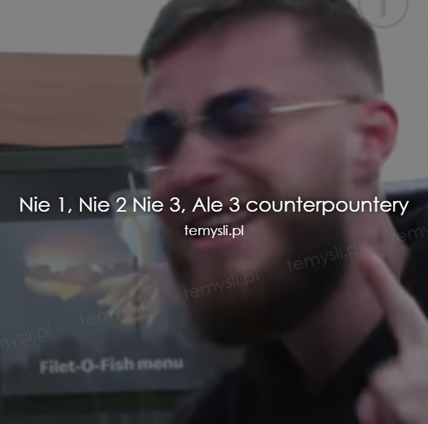 Nie 1, Nie 2 Nie 3, Ale 3 counterpountery