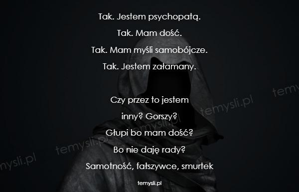 Tak. Jestem psychopatą. Tak. Mam dość. Tak. Mam myśli samobó