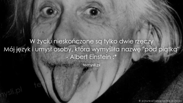 W życiu nieskończone są tylko dwie rzeczy Mój język i umysł