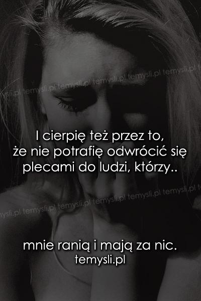 I cierpię też przez to, że nie potrafię..