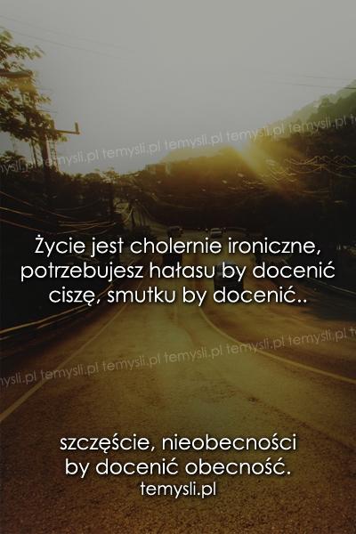 Życie jest cholernie ironiczne..