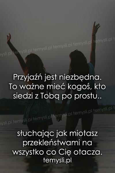 Przyjaźń jest niezbędna.