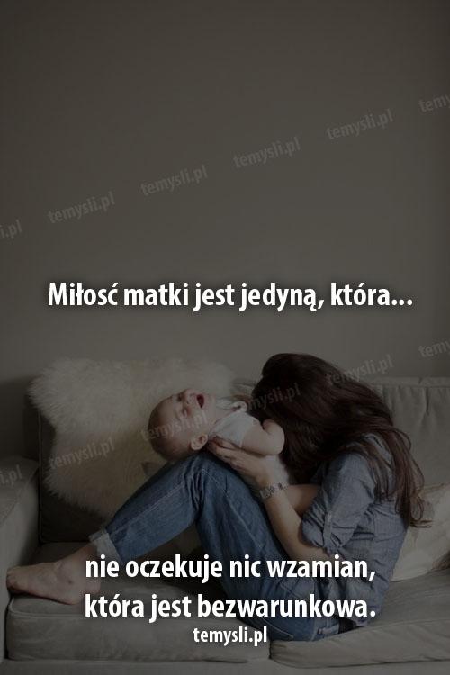 Miłosć matki jest jedyną, która...