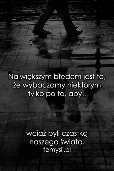 Największym błędem jest to, że wybaczamy..
