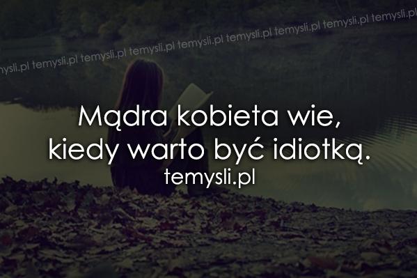 Mądra kobieta wie, kiedy..