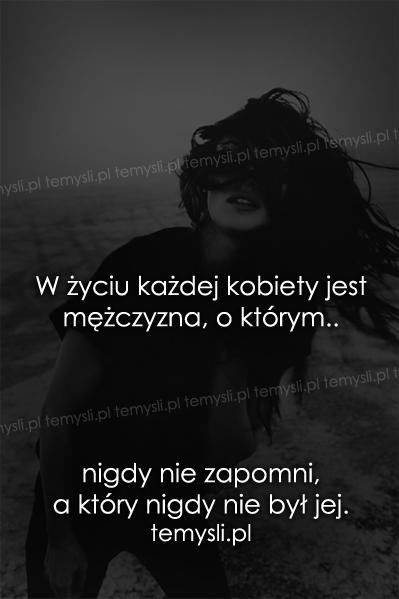 W życiu każdej kobiety jest mężczyzna..